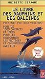 echange, troc Brigitte Sifaoui - Le livre des dauphins et des baleines : Plus de 1000 contacts et idées pour les rencontrer, les protéger et communiquer avec