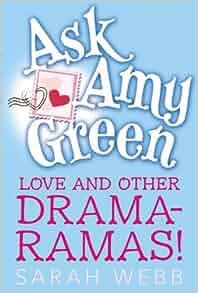 Ask Amy Green: Love and Other Drama-Ramas!: Sarah Webb