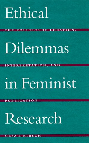 Ethical Dilemmas in Feminist Research: The Politics of Location, Interpretation, and Publication