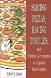 Slicing Pizzas, Racing Turtles, and Further Adventures in Applied Mathematics (0691102848) by Banks, Robert