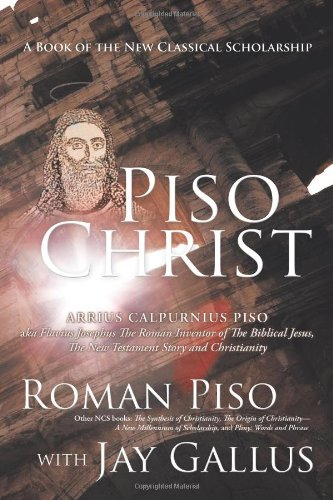 Piso Christ: A Book of the New Classical Scholarship: Roman Piso, Jay Gallus: 9781426929960: Amazon.com: Books
