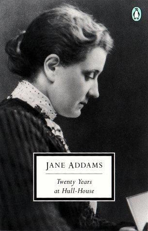 Twenty Years at Hull House (Penguin Twentieth Century Classics)