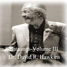Satsang Series, Volume III Discours Auteur(s) : David R. Hawkins Narrateur(s) : David R. Hawkins