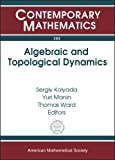 img - for Algebraic And Topological Dynamics: Algebraic And Topological Dynamics, May 1-july 31, 2004, Max-planck-institut Fur Mathematik, Bonn, Germany (Contemporary Mathematics) book / textbook / text book