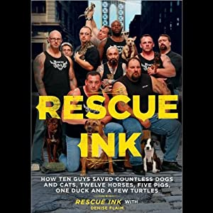 Rescue Ink - Tough Guys on a Mission to Keep Our Animals Safe - Rescue Ink. Denise Flaim