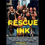 Rescue Ink: How Ten Guys Saved Countless Dogs and Cats, Twelve Horses, Five Pigs, One Duck, and a Few Turtles | Rescue Ink,Denise Flaim