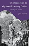 An Introduction to Eighteenth-Century Fiction: Raising the Novel (0333776259) by Skinner, John