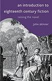 An Introduction to Eighteenth-Century Fiction: Raising the Novel (0333776259) by Skinner, John