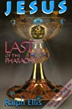 Jesus: Last of the Pharaohs - The True History of Religion Revealed