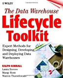 The Data Warehouse Lifecycle Toolkit : Expert Methods for Designing, Developing, and Deploying Data Warehouses