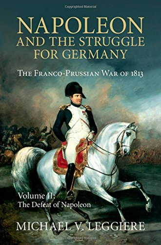 Napoleon and the Struggle for Germany 2 Volume Set: Napoleon and the Struggle for Germany: Volume 2, The Defeat of Napoleon (Cambridge Military Histories)
