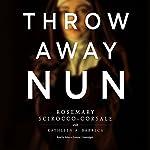 Throwaway Nun | Rosemary Scirocco-Corsale,Kathleen A. Barreca