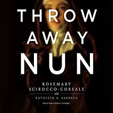 Throwaway Nun Audiobook by Rosemary Scirocco-Corsale, Kathleen A. Barreca Narrated by Rebecca Roberts