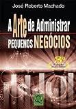 img - for A Arte de Administrar Pequenos Neg cios (Em Portuguese do Brasil) book / textbook / text book
