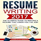 Resume Writing 2017: The Ultimate Guide to Writing a Resume That Lands You the Job! Hörbuch von Charles W. Hanson Gesprochen von: Paul Bright