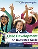 Child Development, an Illustrated Guide with DVD: Birth to 19 Years 1st (first) Edition by Meggitt, Carolyn published by Pearson Education (2012) Carolyn Meggitt