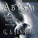 Abysm: Aurora Renegades, Book Three Audiobook by G. S. Jennsen Narrated by Pyper Down