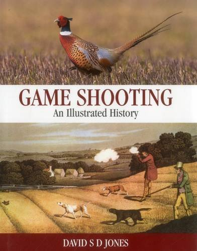 Game Shooting: An Illustrated History by David S. D. Jones (2015-11-15)