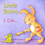 Little Bunny - I Can...  A Gorgeous Illustrated Picture Book for Toddlers for Ages 2 to 4.