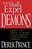 They Shall Expel Demons: What You Need to Know about Demons - Your Invisible Enemies (0800792602) by Prince, Derek