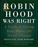 img - for Robin Hood Was Right: A Guide to Giving Your Money for Social Change by Collins, Chuck, Rogers, Pam, Garner, Joan P. Subsequent edition (2000) Hardcover book / textbook / text book