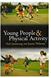 Young People and Physical Activity (Oxford Medical Publications) (0192626590) by Armstrong, Neil