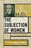 Mills The Subjection of Women: Critical Essays (Critical Essays on the Classics Series)