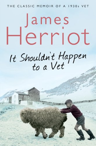 James Herriot - It Shouldn't Happen to a Vet: The further adventures of a 1930s vet (English Edition)