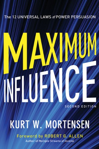 Maximum Influence: The 12 Universal Laws of Power Persuasion, by Kurt W. Mortensen