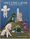 img - for Once upon a Myth: Crochet Instructions for 4 Mythical Animals- Pegasus, Unicorn, Dragon & Frog Prince book / textbook / text book