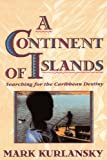 A Continent Of Islands: Searching For The Caribbean Destiny (0201622319) by Kurlansky, Mark