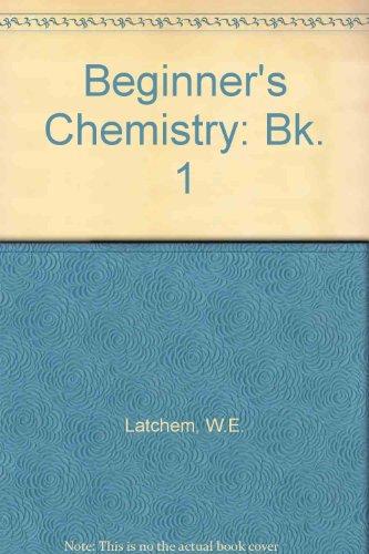 Beginner's Chemistry: Bk. 1