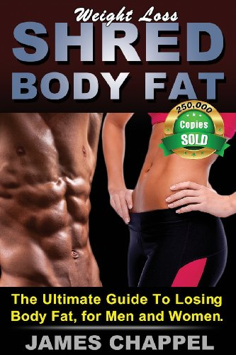 Weight Loss - Shred Body Fat: The Ultimate Guide to Losing Body Fat, for Men and Women