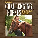 Turning Challenging Horses into Willing Partners: Horse Sense and Cents Audiobook by Nanette J. Levin Narrated by Cynthia Wallace