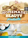 Homemade Beauty Products: 22 Outstand...