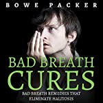 Bad Breath Cures: Bad Breath Remedies That Eliminate Halitosis | Bowe Packer