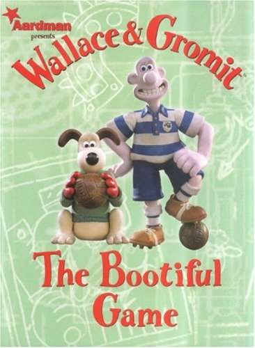Wallace and Gromit: The Bootiful Game (Wallace & Gromit Comic Strip Books)