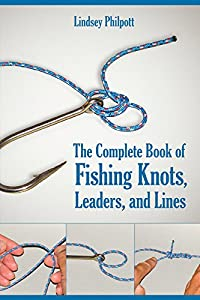 The Complete Book of Fishing Knots, Leaders, and Lines from Skyhorse Publishing