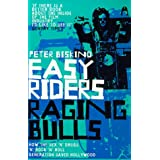 Easy Riders, Raging Bulls: How the Sex-drugs-and Rock 'n' Roll Generation Changed Hollywoodby Peter Biskind