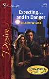 Expecting...And In Danger  (Dynasties:The Connellys) (0373764723) by Wilks, Eileen