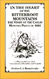 In the Heart of the Bitterroot Mountains: The Story of the Carlin Hunting Party, September-December 1893