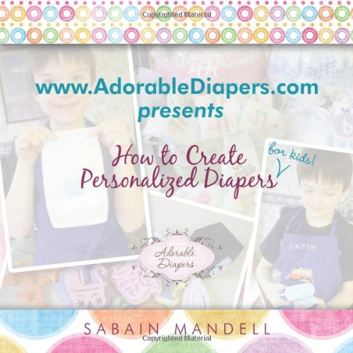 www. AdorableDiapers.com Presents How to Create Personalized Diapers For Kids!