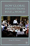 img - for How Global Institutions Rule the World book / textbook / text book
