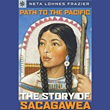 Sterling Point Books: Path to the Pacific: Story of Sacagawea (       UNABRIDGED) by Neta Lohnes Frazier Narrated by Jessica Almasy