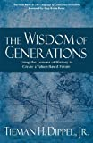 img - for The Wisdom of Generations: Using the Lessons of History to Create a Values-Based Future (The Language of Conscience Evolution Series) (The The Language of Conscience Evolution) Hardcover September 1, 2012 book / textbook / text book