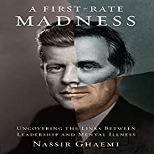 A First-Rate Madness: Uncovering the Links Between Leadership and Mental Illness Audiobook by Nassir Ghaemi Narrated by Sean Runnette