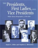 The Presidents, First Ladies and Vice Presidents: White House Biographies, 1789-2001 (1568025742) by Daniel C. Diller