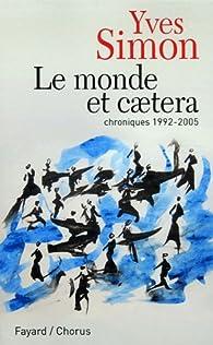 Le monde et caetera : Chroniques 1992-2005 par Yves Simon