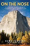 img - for On the Nose: A Lifelong Obsession with Yosemite's Most Iconic Climb book / textbook / text book