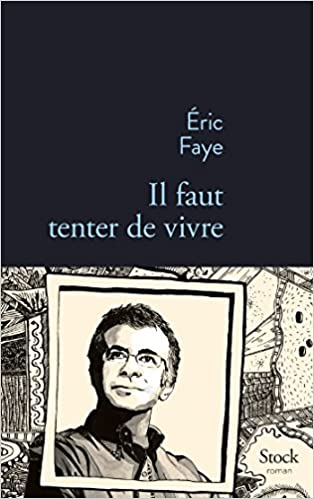 Il faut tenter de vivre - Eric Faye